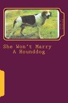 She Won't Marry A Hounddog