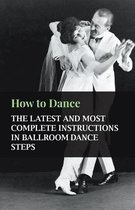 How To Dance - The Latest And Most Complete Instructions In Ballroom Dance Steps
