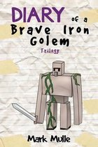 Diary of an Iron Golem Trilogy (An Unofficial Minecraft Book for Kids Ages 9 - 12 (Preteen)