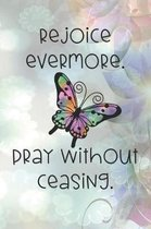 Rejoice evermore. Pray without ceasing.