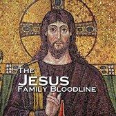Jesus Family Bloodline, The