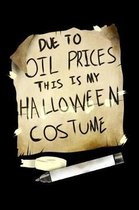 Due Oil Prices This Is My Halloween Costume