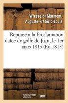 Reponse a la Proclamation datee du golfe de Juan, le 1er mars 1815