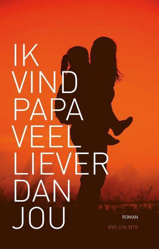 Ik vind papa veel liever dan jou - Evelien Otto | Fthsonline.com