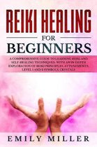 Reiki Healing for Beginners: A COMPREHENSIVE GUIDE to Learning Reiki and Self-Healing TECHNIQUES