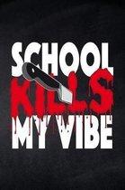 School kills my Vibe