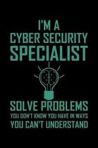 I'm A Cyber Security Specialist