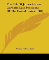 The Life of James Abram Garfield, Late President of the United States (1881)