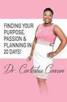 Finding Your Purpose, Passion & Planning In 20 Days!