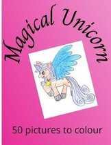 Magical Unicorn: 50 pictures for girls to colour