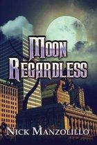 Moon Regardless