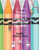 Trace Letters practice workbook for kids Toddler Coloring Book: My Best Toddler Coloring Book, sketch book , stikers and variety Coloring Books For Ki