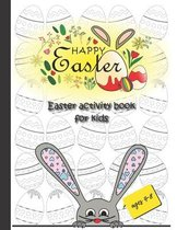 Happy Easter, Easter activity book for kids ages 4-8: easter arts and crafts for kids, coloring, dot to dot and more