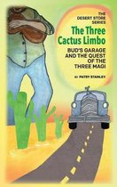 The Three Cactus Limbo Bud's garage and the Quest of the Three Magi