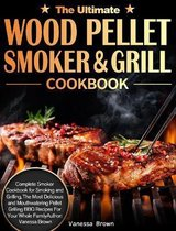 The Ultimate Wood Pellet Grill and Smoker Cookbook
