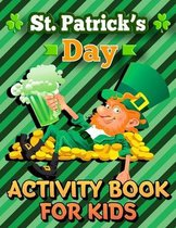 St. Patrick's Day Activity Book for Kids: St. Patrick's Day Workbook for Kids - Ages 7 & Up