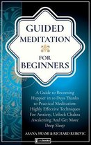 Guided Meditation For Beginners: A Guide To Becoming Happier In 10 Days Thanks To Practical Meditation