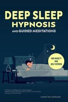 Deep Sleep Hypnosis and Guided Meditations for Anxiety and Self-Esteem: Find Again the Pleasure of a Healthy Sleep. Relieve Anxiety, Depression and In