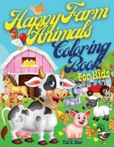 Happy Farm Animals Coloring Book for Kids: Amazing Animal Coloring Book for Toddlers and Kids/ 47 Big, Simple and Fun Designs