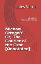 Michael Strogoff Or, The Courier of the Czar [Annotated]