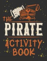Perfect Book for Kids that Love Pirates, Maze Game, Coloring Pages, Find the Difference, How Many? and More.The Pirate Activity Book.