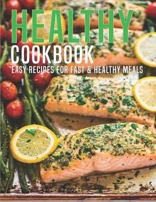 Healthy Cookbook: Easy Recipes For Fast & Healthy Meals