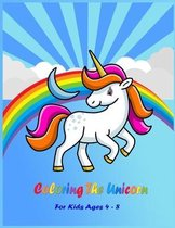 Coloring the Unicorn: Coloring Book for Kids Ages 4-8 - 8.5*11