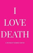 I Love Death