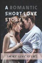 A Romantic Short Love Story: Short Love Story