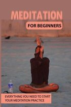 Meditation For Beginners: Everything You Need To Start Your Meditation Practice