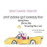 Breast Cancer. Seriously?: HOT CHICKS GET CANCER TOO. GOING FROM HOT TO NOT TO LOVINIG ME a LOT