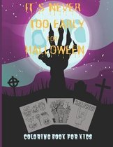 It's Never Too Early for Halloween: COLORING BOOK FOR KIDS: Celebrate Halloween 2020 Coloring and Activity Book For Toddlers and Kids; Kids Halloween Book; Children Coloring Workbooks for Kids