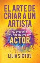 El Arte de Criar A Un Artista