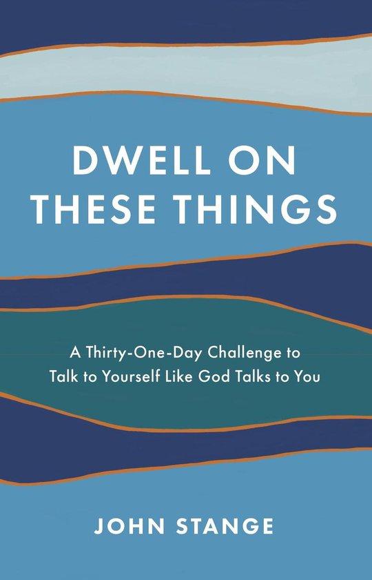 Boek cover Dwell on These Things van John Stange (Paperback)
