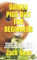 Guinea Pigs Diet for Beginners: Guinea Pigs Diet for Beginners