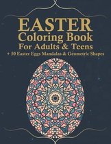 Easter Coloring Book For Adults & Teens: Easter Egg Coloring Book For Teens & Adults, Over 50 Beautiful Geometric and Mandala Patterns to Color for St