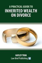 A Practical Guide to Inherited Wealth on Divorce