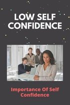 Low Self Confidence: Importance Of Self Confidence