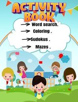 Activity Book Word search, coloring, sudokus, mazes: A Fun Kid Workbook Game For Learning