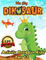 The Big Dinosaur Activity Book for Kids Ages 4-8: 120 Activities Including Coloring for Children - a Fun Kid Workbook Game for Learning, Coloring, Dot