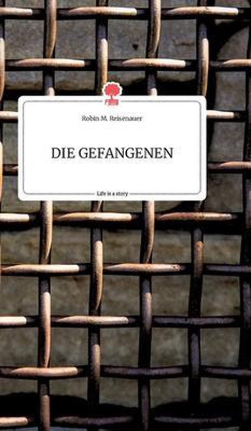 DIE GEFANGENEN. Life is a Story - story.one