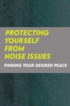 Protecting Yourself From Noise Issues: Finding Your Desired Peace