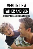 Memoir Of A Father And Son: Sturge Syndrome Children Memories: Importance Of Father Son Relationship