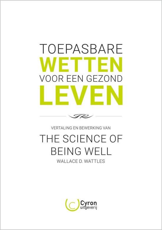 Boek cover The Science of Being Well van Wallace D. Wattles - Toepasbare Wetten voor een Gezond Leven - Nederlandse vertaling en bewerking van Wallace D. Wattles / F&R (Paperback)