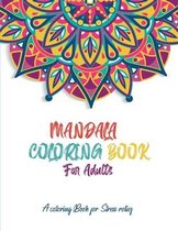 Mandala Coloring Book: A coloring Book for Stress Relief: Beautiful Mandalas for Stress Relief and Relaxation