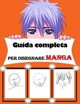 Guida completa per disegnare manga: Libro da disegno: disegna facilmente i tuoi personaggi preferiti passo dopo passo