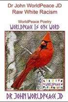 Dr John WorldPeace JD Raw White Racism: WorldPeace Poetry
