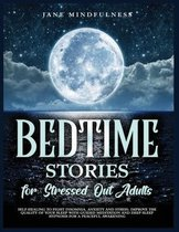 Bedtime Stories for Stressed Out Adults: Self-Healing to Fight Insomnia, Anxiety and Stress