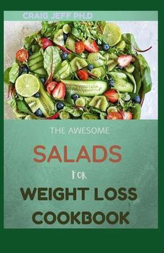 The Awesome Salads for Weight Loss Cookbook: 30+ Recipes