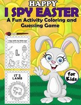 Happy I Spy Easter A Fun Activity Coloring and Guessing Game for Kids: Easter Things and Other Cute Stuff book for kids and Toddlers Boys & Girls
